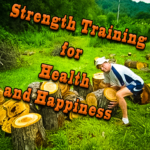 Strength Training for Health and Happiness