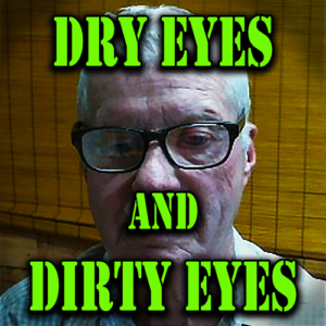 Dry Eyes And Dirty Eyes