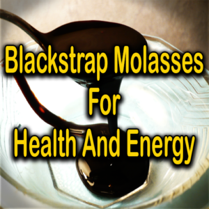 Blackstrap Molasses For Health And Energy