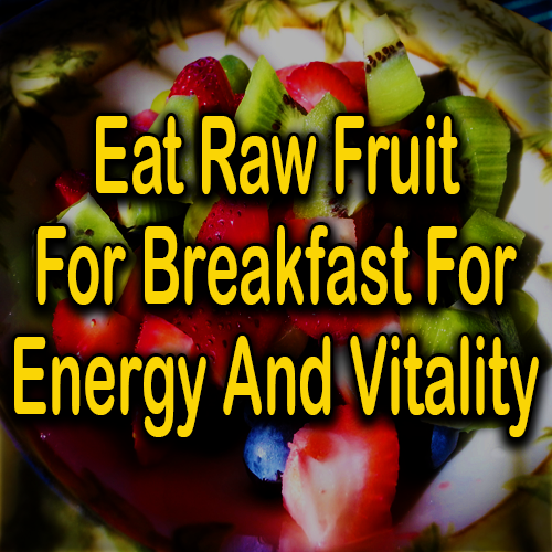 Eat Raw Fruit For Breakfast For Energy And Vitality