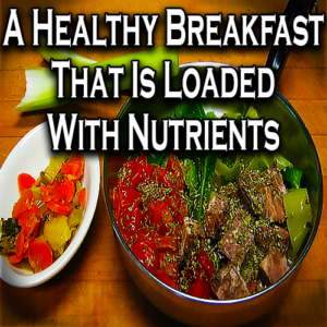 A Healthy Breakfast That Is Loaded With Nutrients
