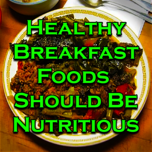 Healthy Breakfast Foods Should Be Nutritious