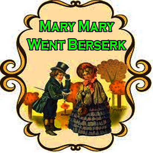 Mary Mary Went Berserk