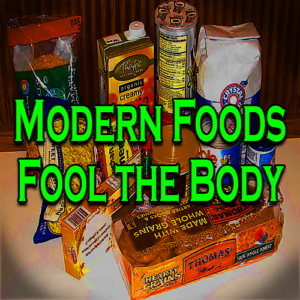 Modern Foods Fool the Body