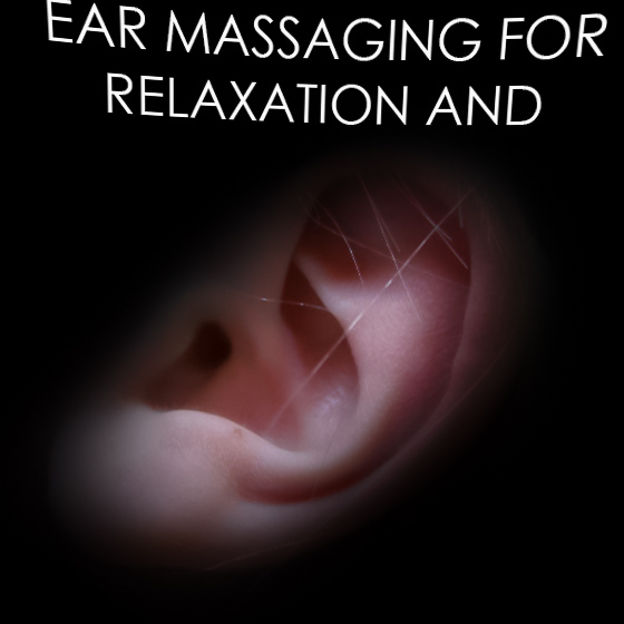 Ear Massaging for Relaxation and Health