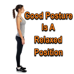 Good Posture is a Relaxed Position