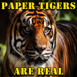 Paper Tigers are Real