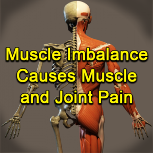Muscle Imbalance Causes Muscle and Joint Pain