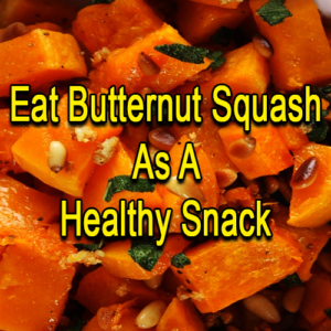 Eat Butternut Squash As A Healthy Snack