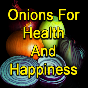 Onions For Health And Happiness