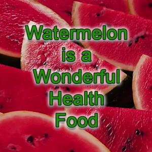 Watermelon is a Wonderful Health Food