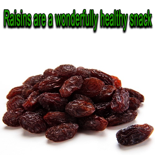 Raisins are a wonderfully healthy snack
