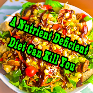 A Nutrient Deficient Diet Can Kill You