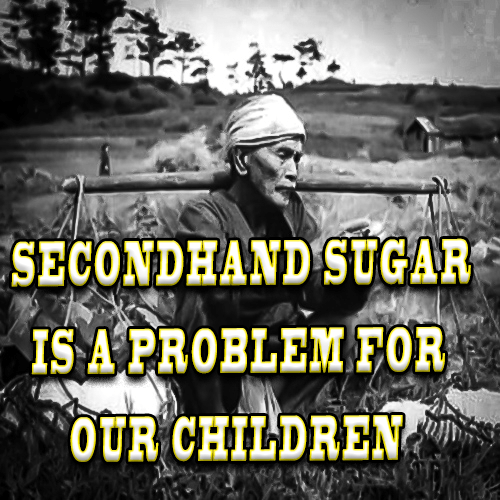 SECONDHAND SUGAR IS A PROBLEM FOR OUR CHILDREN
