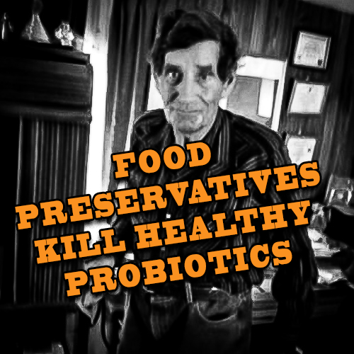 FOOD PRESERVATIVES KILL HEALTHY PROBIOTICS
