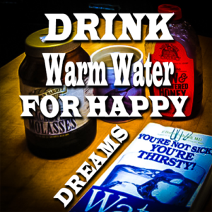 Drink Warm Water for Happy Dreams