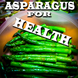 Asparagus for Health Happiness and a Body of Steel
