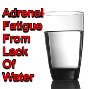 Adrenal Fatigue From Lack Of Water