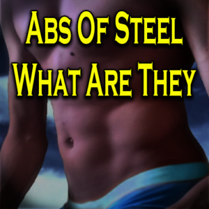 Abs Of Steel What Are They