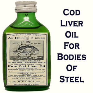 Cod Liver Oil For Bodies Of Steel