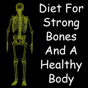 Diet For Strong Bones And A Healthy Body