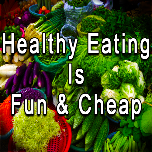 Healthy Eating Is Fun And Cheap