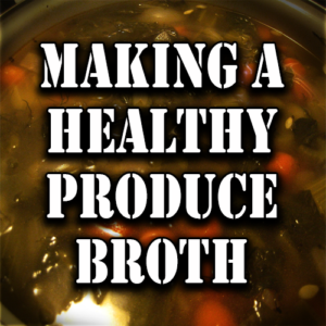 Making A Healthy Produce Broth