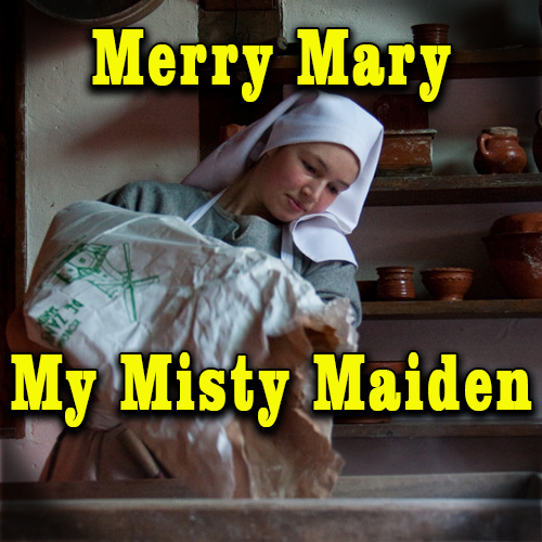 Merry Mary My Misty Maiden