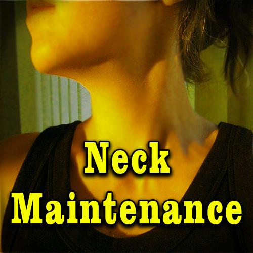 Neck Maintenance
