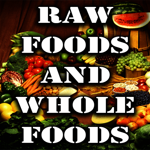 Raw Foods and Whole Foods