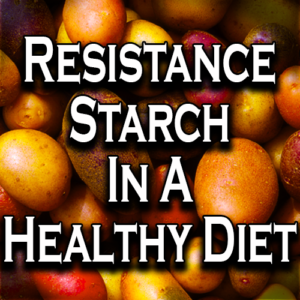 Resistance Starch In A Healthy Diet