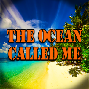 The Ocean Called Me