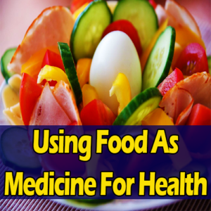 Using Food As Medicine For Health
