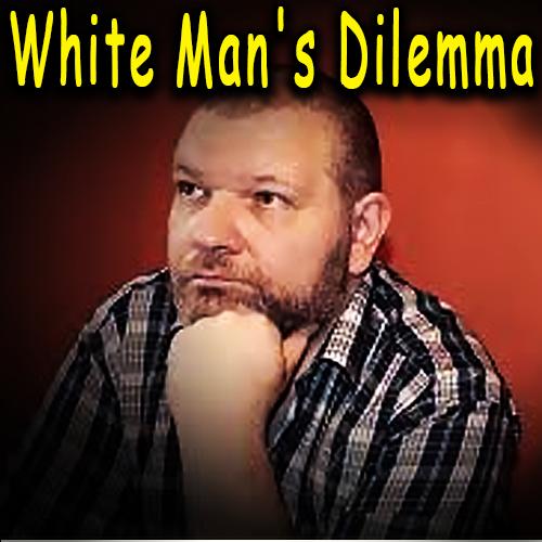White Man's Dilemma