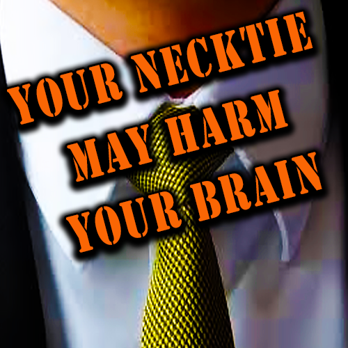 Your Necktie May Harm Your Brain