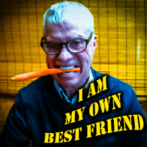 I Am My Own Best Friend