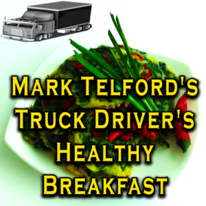 Mark Telford's Truck Driver's Healthy Breakfast