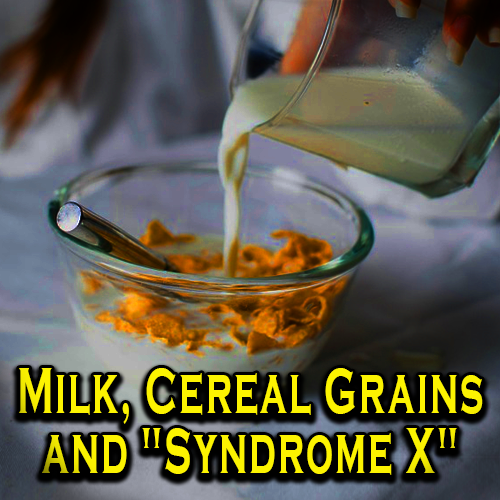 "Milk, Cereal Grains and ""Syndrome X"""
