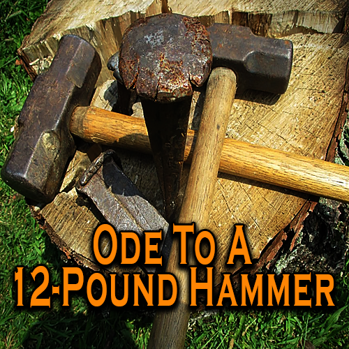 Ode To A 12-Pound Hammer