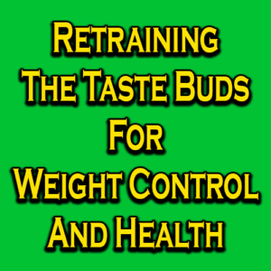 Retraining The Taste Buds For Weight Control And Health