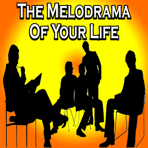 The Melodrama Of Your Life