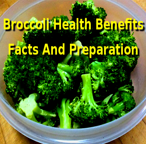 Broccoli Health Benefits Facts And Preparation